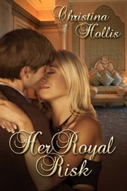 Her Royal Risk ebook by Christina Hollis