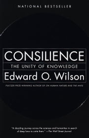 Consilience - The Unity of Knowledge ebook by E. O. Wilson