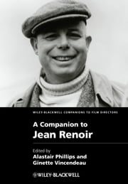 A Companion to Jean Renoir ebook by Alastair Phillips,Ginette Vincendeau