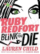 Ruby Redfort Blink and You Die ebook by Lauren Child, Lauren Child