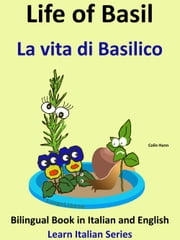 Bilingual Book in English and Italian: Life of Basil - La vita di Basilico. Learn Italian Collection ebook by Colin Hann