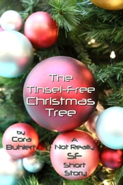 The Tinsel-Free Christmas Tree - A Not Really SF Short Story ebook by Cora Buhlert