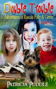 Double Trouble (Adventures of Rascals Polly & Gertie 2 Books in 1) ebook by Patricia Puddle