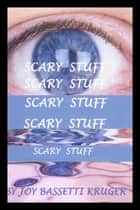 Scary Stuff ebook by Joy Bassetti Kruger