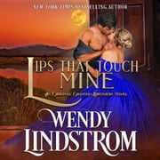 Lips That Touch Mine audiobook by Wendy Lindstrom