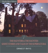 The Haunters & The Haunted: Ghost Stories and Tales of the Supernatural (Illustrated Edition) ebook by Edgar Allan Poe & Ernest Rhys