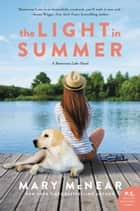 The Light In Summer - A Butternut Lake Novel ebook by Mary McNear