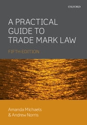 A Practical Guide to Trade Mark Law ebook by Kobo.Web.Store.Products.Fields.ContributorFieldViewModel