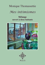 Mes intimismes - Mélange ouvert à deux battants ebook by Thomassettie Monique