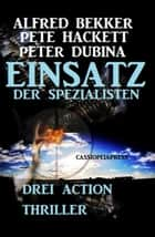 Drei Action Thriller - Einsatz der Spezialisten eBook by Alfred Bekker, Pete Hackett, Peter Dubina