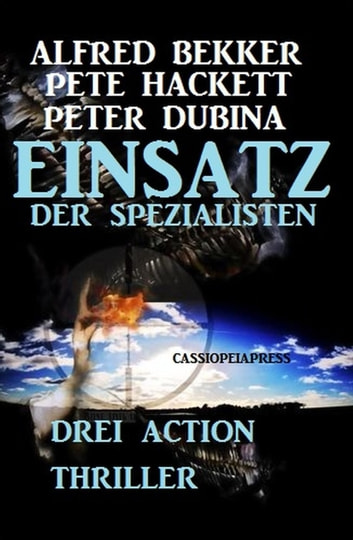 Drei Action Thriller - Einsatz der Spezialisten ebook by Peter Dubina,Pete Hackett,Alfred Bekker