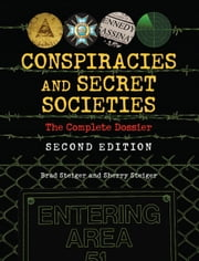 Conspiracies and Secret Societies: The Complete Dossier ebook by Steiger, Brad