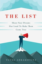 The List - Shout Your Dreams Out Loud to Make Them Come True ebook by Yuval Abramovitz