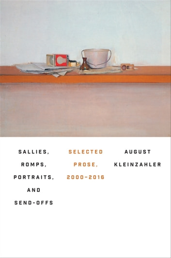 Sallies, Romps, Portraits, and Send-Offs - Selected Prose, 2000-2016 ebook by August Kleinzahler