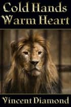 Cold Hands, Warm Heart ebook by Vincent Diamond