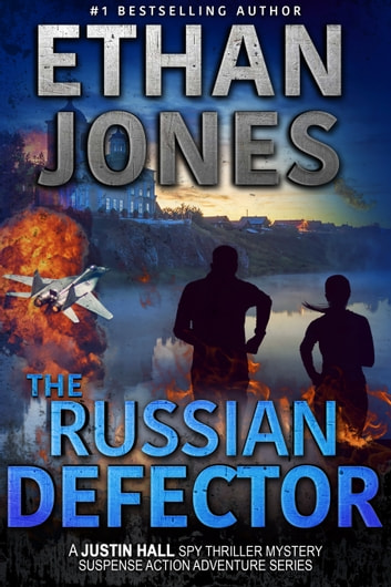 The Russian Defector: A Justin Hall Spy Thriller - Action, Mystery, International Espionage and Suspense - Book 15 ebook by Ethan Jones