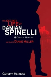 Secret Life of Damian Spinelli, The ebook by Diane Miller,Carolyn Hennesy