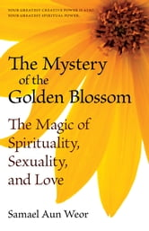 The Mystery of the Golden Blossom ebook by Samael Aun Weor