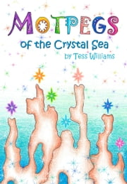 Motpegs of the Crystal Sea ebook by Tess Williams
