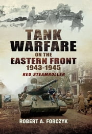 Tank Warfare on the Eastern Front 1943-1945 - Red Steamroller ebook by Robert Forczyk
