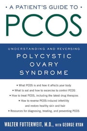 A Patient's Guide to PCOS - Understanding--and Reversing--Polycystic Ovary Syndrome ebook by George Ryan, Walter Futterweit, M.D.
