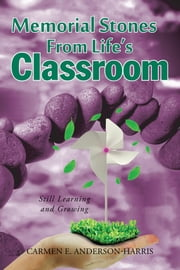 Memorial Stones from Life's Classroom - Still Learning and Growing ebook by Carmen E. Anderson-Harris