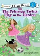 The Princess Twins Play in the Garden - Level 1 ebook by Mona Hodgson