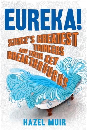 Eureka! - Science's Greatest Thinkers and Their Key Breakthroughs ebook by Hazel Muir