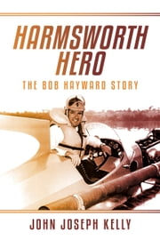 Harmsworth Hero - The Bob Hayward Story ebook by John Joseph Kelly