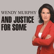 And Justice for Some - An Expose of the Lawyers and Judges Who Let Dangerous Criminals Go Free audiobook by Wendy Murphy