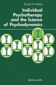 Individual Psychotherapy and the Science of Psychodynamics ebook by Malan, David H.