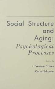 Social Structure and Aging - Psychological Processes ebook by K. Warner Schaie,Carmi Schooler