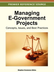 Managing E-Government Projects - Concepts, Issues, and Best Practices ebook by Stephen Kwamena Aikins