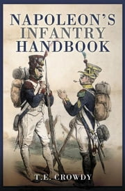 Napoleon's Infantry Handbook ebook by Crowdy, Terry