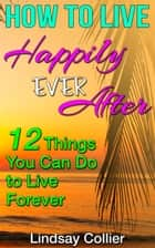 How to Live Happily Ever After ebook by Lindsay Collier