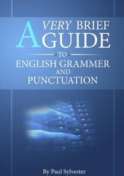 A Very Brief Guide To English Grammar And Punctuation ebook by Paul Sylvester