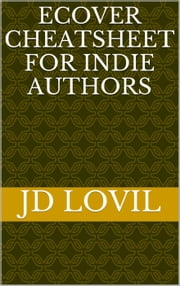 eCover Cheatsheet for Indie Authors ebook by JD Lovil