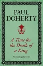 A Time for the Death of a King (Nicholas Segalla series, Book 1) - A spellbinding mystery from the turbulent Scottish court ebook by