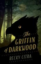 Griffin of Darkwood ebook by Becky Citra