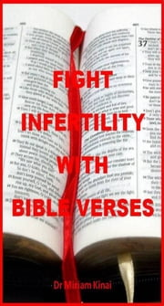 How to Fight Infertility with Bible Verses ebook by Miriam Kinai