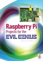 Raspberry Pi Projects for the Evil Genius 電子書 by Donald Norris