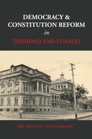 Democracy and Constitution Reform in Trinidad and Tobago ebook by Kirk Meighoo,Peter Jamadar