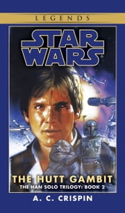 The Hutt Gambit: Star Wars Legends (The Han Solo Trilogy) ebook by A.C. Crispin