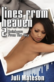Lines from Heaven Part 2: Rainbows from the Sky ebook by Juli Mateson