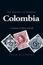 The Making of Modern Colombia ebook by David Bushnell