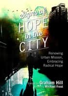 Signs of Hope in the City - Renewing Urban Mission, Embracing Radical Hope ebook by Graham Hill