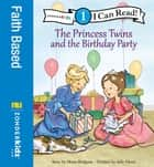 The Princess Twins and the Birthday Party - Level 1 ebook by Mona Hodgson