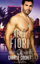 Re di fiori ebook by Charlie Cochet