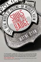 Souls Behind the Badge ebook by Wayne Ryan