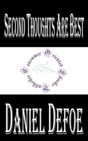 Second Thoughts are Best - Or a Further Improvement of a Late Scheme to Prevent Street Robberies ebook by Daniel Defoe